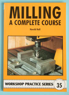 "Workshop Practice Series, ""Milling a Complete Course"""